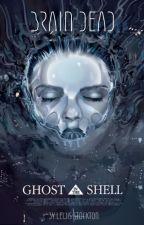 Brain Dead - A Ghost in the Shell Fan Fiction by LewisOsborneNehlsSto