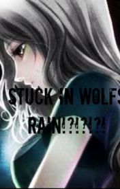 Stuck in wolfs rain!?!? by Fanficgirl179