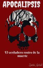 Apocalipsis: El verdadero rostro de la muerte by Zombie_Girl28