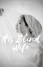His Blind Wife✅ by hijabi_muslima