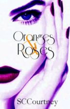 Oranges & Roses by SCCourtney