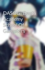 DASOG- Death Academy School Of Gangsters by Mareng_Seleng