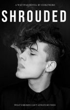 Shrouded #Wattys2018 by curlynerd4ever