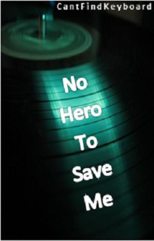 No Hero To Save Me by CantFindKeyboard