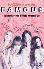 Famous ღ ~ BlackPink ❥( 5 Member) by beginwithafeeling