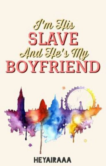 I'm His Slave and He's My Boyfriend
