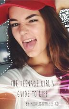 The Teenage Girls Guide to Life by moonlightmuses