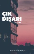 ÇIK DIŞARI [TEXTING]  by VanGoghSarisi