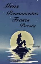 Meus Pensamentos, Frases, Poesia. by Vander_Monithely_