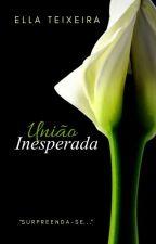 Inesperada União - Livro 3 (Trilogia: Inesperada) by R_TEIXEIRA