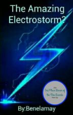 The Amazing... Electrostorm? by Benelamay