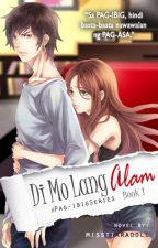 Di Mo Lang Alam [COMPLETED] by misstiaradoll