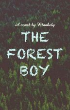 The Forest Boy  by Blaakely