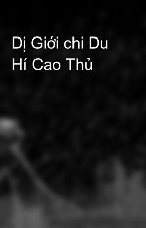 Dị Giới chi Du Hí Cao Thủ by ZzNguyenTieuzZ