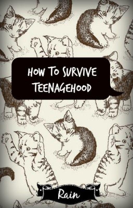 How to Survive Teenagehood by _-_Rain_-_