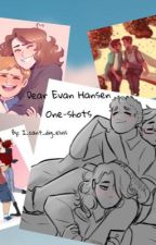 Dear Evan Hansen One- shots by I_cant_dig_elvis