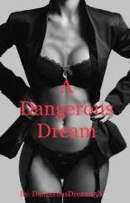 A Dangerous Dream by dangerousdreams58