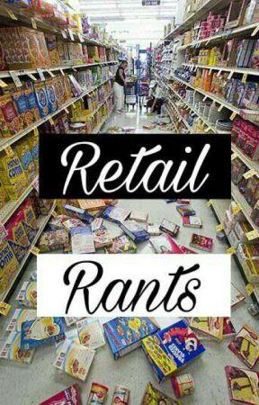 Retail Rants by LackToastInTolerance