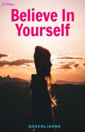 Believe In Yourself by LianneLimXoXo