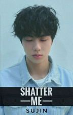 Shatter me (SuJin) by Minndur