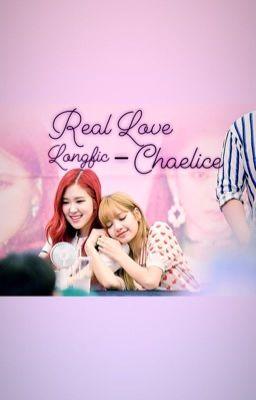 [Longfic] Real Love - (Chaelice)