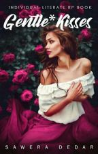 Gentle Kisses [An Individual Literate RP Book] by Sawera_Dedar