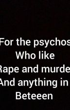 For the psychopaths who like murder/rape by GxAwayx