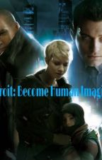 Detroit: Become Human Imagines by MyLifeMyHeartMyStory