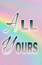 All Yours by lachimolalast