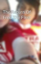 The Return Of Fred The First by The_Greatest_Journae