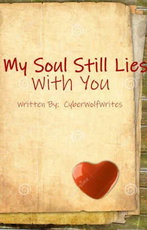 My Soul Still Lies With You by CyberWolfWrites