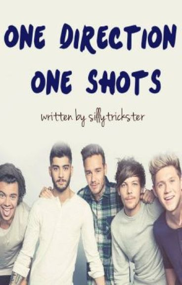One Direction - One Shots [Requests are On-hold] by SillyTrickster