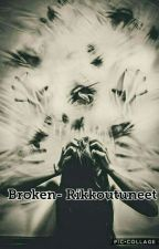 Broken- Rikkoutuneet by Tea_Maria