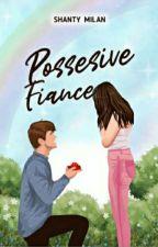 Possessive Fiance (Sequel of Backstreet) by shantymilan
