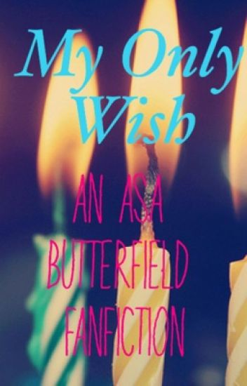 My Only Wish // Asa Butterfield Fanfiction