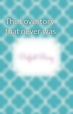 The Lovestory that never was by PerfectRing