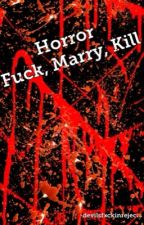 Horror Fuck Marry Kill by -devilsfxckinrejects