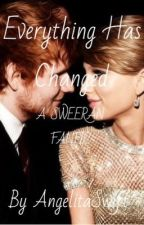 Everything Has Changed - A SWEERAN FANFIC by AngelitaPS