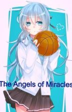 The Angels of Miracle ~A Kuroko No Basket Fanfic~ by alice_holmes