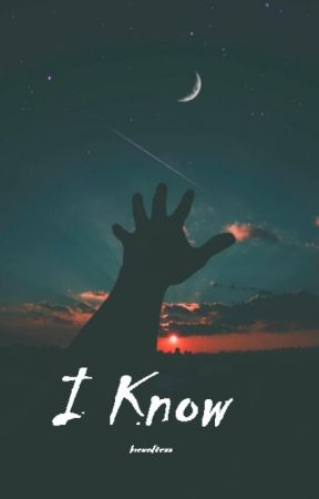 I know by Brewedteaa