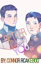 Better Than You // RK800xRK900 fanfiction by ConnorRCake800