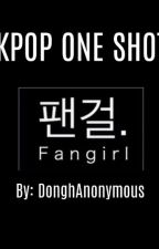 Kpop One Shot [By: DonghAnonymous] by DonghAnonymous