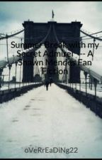 Summer Break with my Secret Admirer --- A Shawn Mendes Fan Fiction by oVeRrEaDiNg22