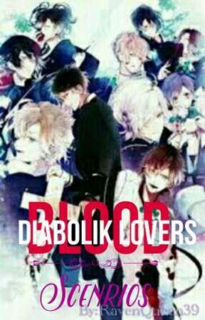 ❇My Blood❇ ||Diabolik Lovers Scenarios|| by RavenQueen39