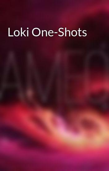 Loki One-Shots - Too many to mention  - Wattpad