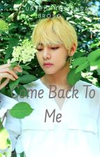 Come Back To Me [KookV] by UnTejuinoBienSabroso