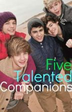 Five Talented Companions (A One Direction Fanfic!) by xXEmmaStylesXx