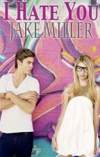 I Hate You, Jake Miller (Editting & Changing) by EvilNacho