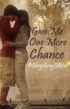 Give Me One More Chance (TMTIDK Greyson Chance sequel) by GreyGreyGlitter