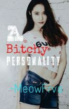 A Bitchy Personality by MeowFrvs